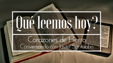 QLHE001 - Corazones de Hierro: conversando con Javier Santolobo